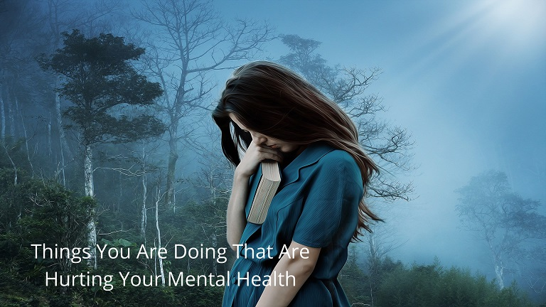 Things You Are Doing That Are Hurting Your Mental Health