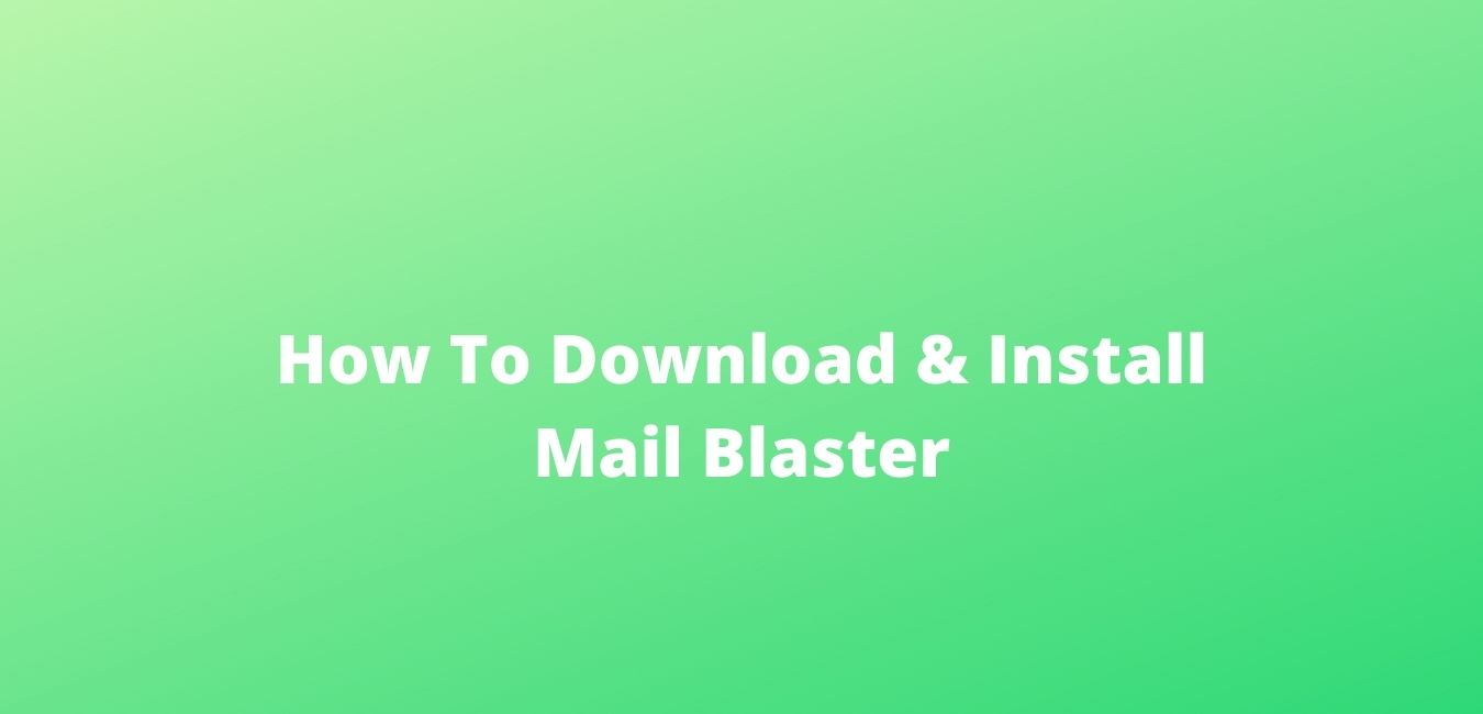How To Download & Install Mail Blaster