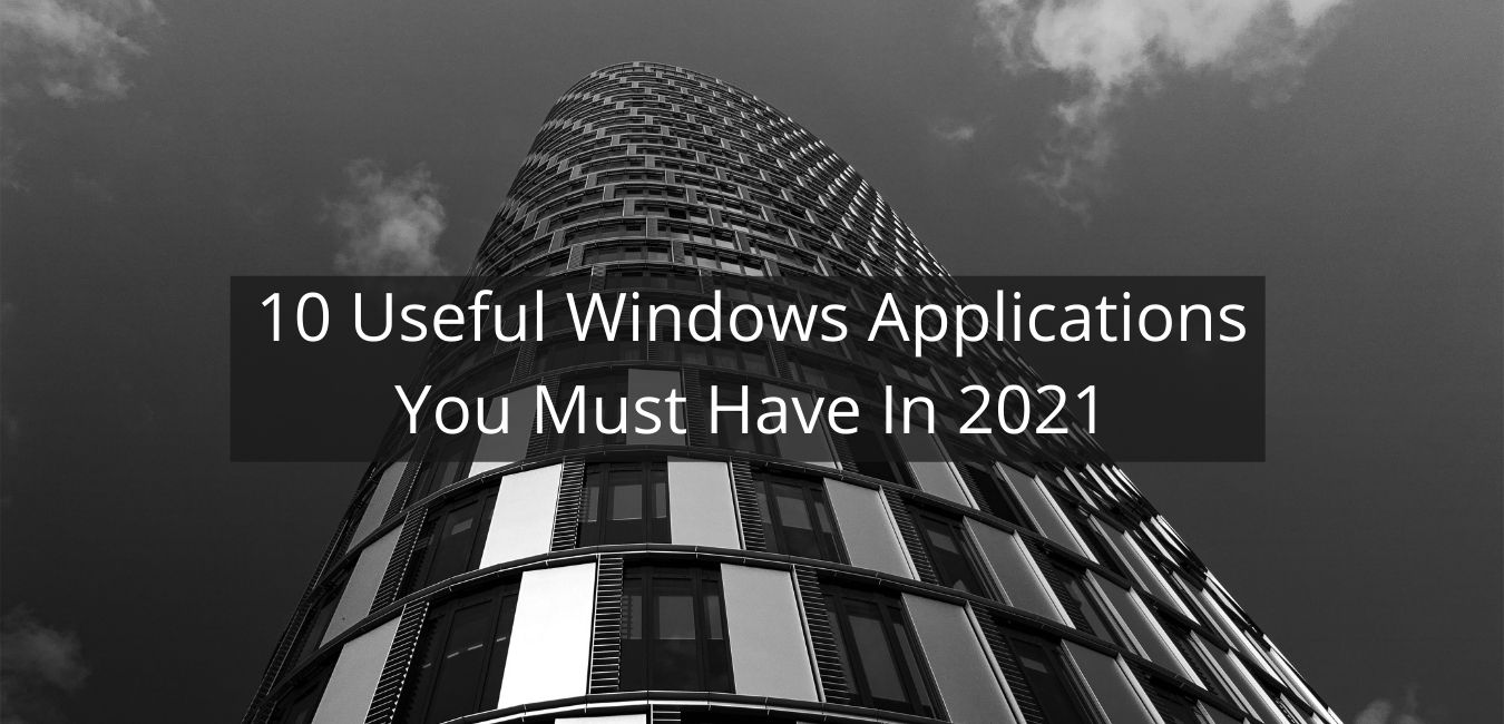 10 Useful Windows Applications You Must Have In 2021